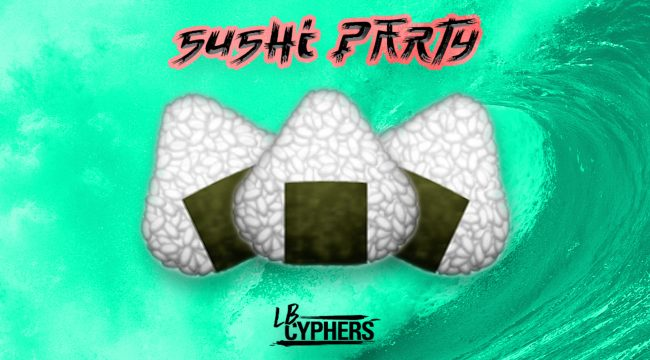 LB Cyphers – Sushi Party